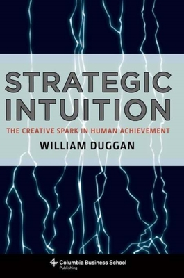 Strategic Intuition: The Creative Spark in Human Achievement (Columbia Business School Publishing) Cover Image