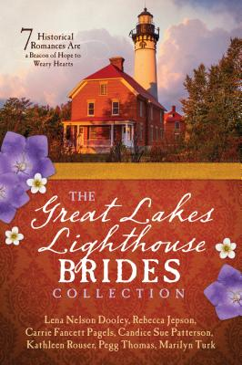 The Great Lakes Lighthouse Brides Collection: 7 Historical Romances Are a Beacon of Hope to Weary Hearts Cover Image