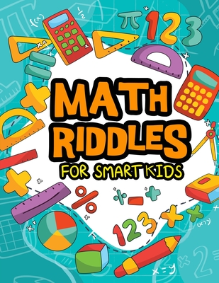 Math Riddles For Smart Kids: Math Riddles Puzzles And Brain Teasers for Kids And Family Will Enjoy (Kids Activity Books #5) Cover Image