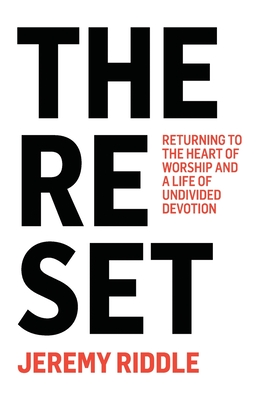 The Reset: Returning to the Heart of Worship and a Life of Undivided Devotion Cover Image