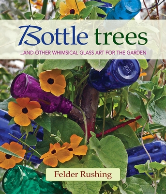 Bottle Trees... and the Whimsical Art of Garden Glass Cover Image