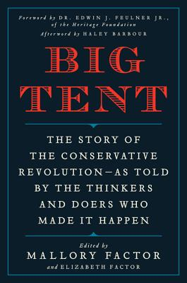 Big Tent: The Story of the Conservative Revolution--As Told by the Thinkers and Doers Who Made It Happen Cover Image