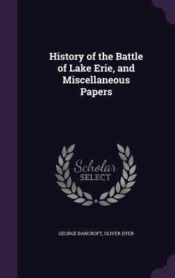 History of the Battle of Lake Erie, and Miscellaneous Papers Cover Image