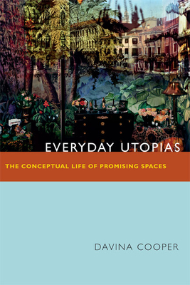 Everyday Utopias: The Conceptual Life of Promising Spaces Cover Image