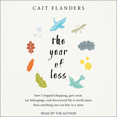 The Year of Less: How I Stopped Shopping, Gave Away My Belongings, and Discovered Life Is Worth More Than Anything You Can Buy in a Stor Cover Image