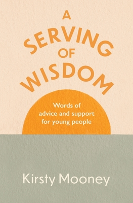 A Serving of Wisdom: Words of advice and support for young people Cover Image