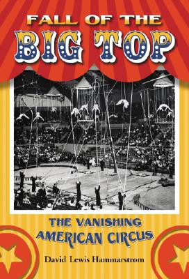 Fall of the Big Top: The Vanishing American Circus Cover Image