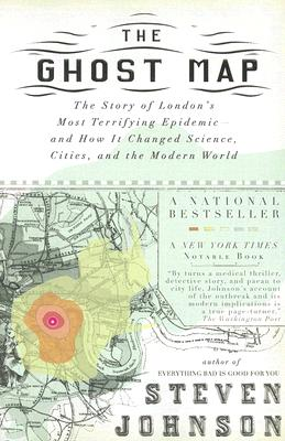 The Ghost Map: The Story of London's Most Terrifying Epidemic--and How It Changed Science, Cities, and the Modern World Cover Image