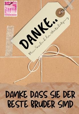 Danke Dass Sie Der Beste Bruder Sind: Mein Geschenk der Wertschätzung: Vollfarbiges Geschenkbuch - Geführte Fragen - 6,61 x 9,61 Zoll Cover Image