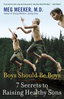 Boys Should Be Boys: 7 Secrets to Raising Healthy Sons Cover Image