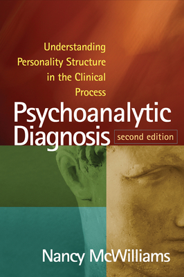 Psychoanalytic Diagnosis, Second Edition: Understanding Personality Structure in the Clinical Process Cover Image