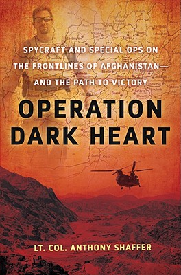 Operation Dark Heart: Spycraft and Special Ops on the Frontlines of Afghanistan -- and The Path to Victory Cover Image