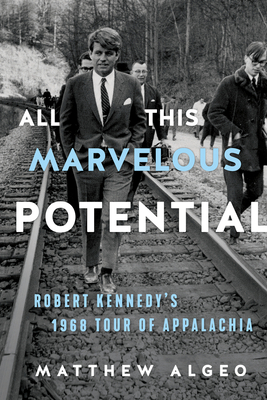 All This Marvelous Potential: Robert Kennedy's 1968 Tour of Appalachia Cover Image