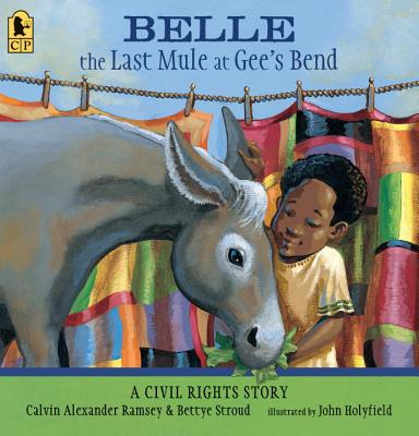 Belle, The Last Mule at Gee's Bend: A Civil Rights Story Cover Image