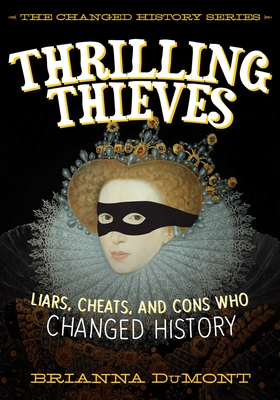 Thrilly Thieves: Liars, Cheats, and Cons Who Changed History by Brianna DuMont