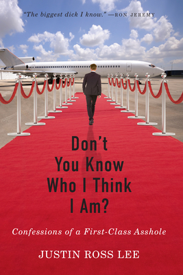 Don't You Know Who I Think I Am?: Confessions of a First-Class Asshole Cover Image