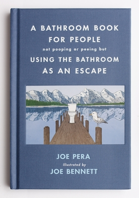 A Bathroom Book for People Not Pooping or Peeing but Using the Bathroom as an Escape Cover Image