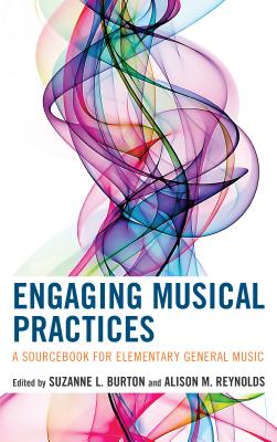 Engaging Musical Practices: A Sourcebook for Elementary General Music Cover Image
