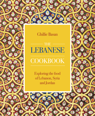 The Lebanese Cookbook: Exploring the Food of Lebanon, Syria and Jordan Cover Image