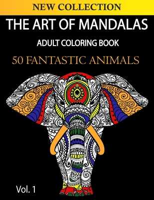 The Art of Mandala: Adult Coloring Book. 50+ High Quality Illustrations. 50 fantastic animals. Cover Image