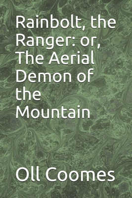 Rainbolt, the Ranger: or, The Aerial Demon of the Mountain Cover Image