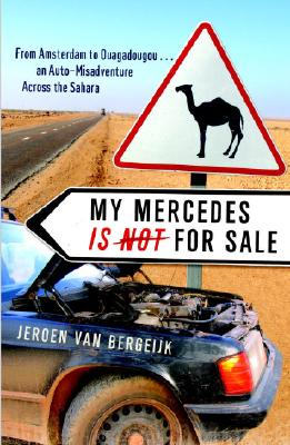 My Mercedes Is Not for Sale: From Amsterdam to Ouagadougou...an Auto-Misadventure Across the Sahara Cover Image