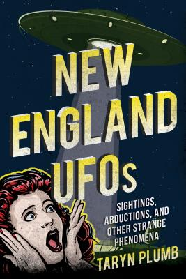 New England UFOs: Sightings, Abductions, and Other Strange Phenomena Cover Image