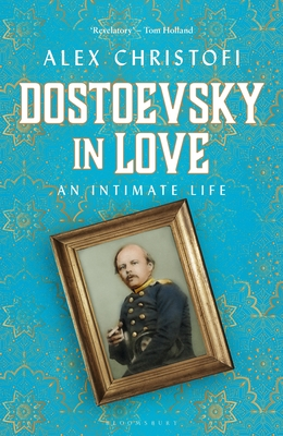 Dostoevsky in Love: An Intimate Life Cover Image