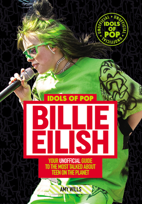 Idols of Pop: Billie Eilish: Your Unofficial Guide to the Most Talked About Teen on the Planet Cover Image