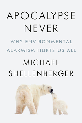 Apocalypse Never: Why Environmental Alarmism Hurts Us All Cover Image