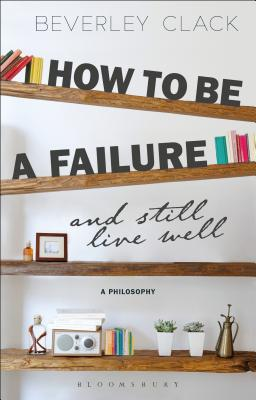 How to Be a Failure and Still Live Well: A Philosophy Cover Image