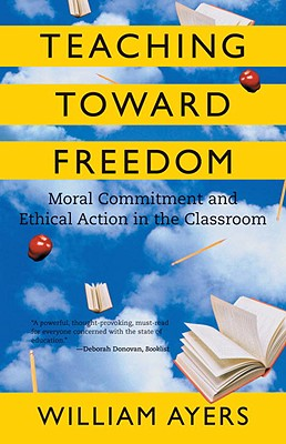 Teaching Toward Freedom: Moral Commitment and Ethical Action in the Classroom Cover Image