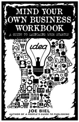 Mind Your Own Business Workbook: A Guide to Launching Your Startup (Good Life) Cover Image