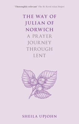 The Way of Julian of Norwich: A Prayer Journey Through Lent Cover Image