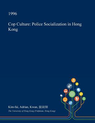 Cop Culture: Police Socialization in Hong Kong Cover Image