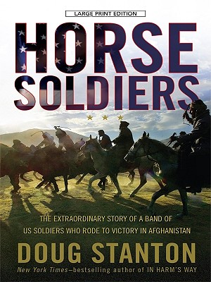 Horse Soldiers: The Extraordinary Story of a Band of U.S. Soldiers Who Rode to Victory in Afghanistan Cover Image