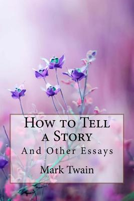 How to Tell a Story, and Other Essays Mark Twain Cover Image