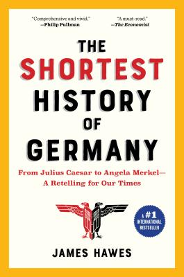 The Shortest History of Germany: From Julius Caesar to Angela Merkel—A Retelling for Our Times (Shortest History Series) Cover Image