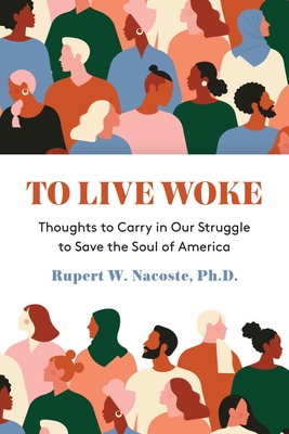 To Live Woke: Thoughts to Carry in Our Struggle to Save the Soul of America Cover Image