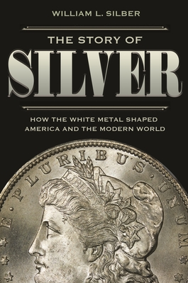 The Story of Silver: How the White Metal Shaped America and the Modern World Cover Image