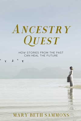 Ancestry Quest: How Stories of the Past Can Heal the Future Cover Image