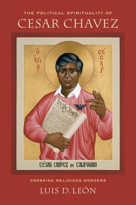Cover for The Political Spirituality of Cesar Chavez