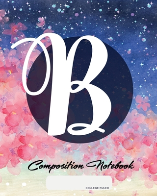 Composition Notebook: College Ruled - Initial B - Personalized Back to School Composition Book for Teachers, Students, Kids and Teens with M Cover Image