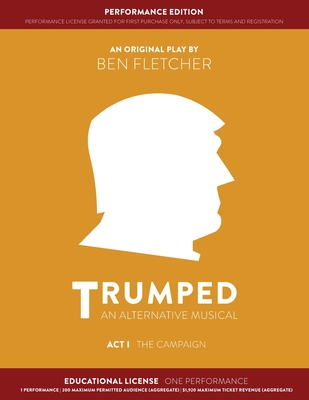 TRUMPED (An Alternative Musical) Act I Performance Edition: Educational One Performance Cover Image