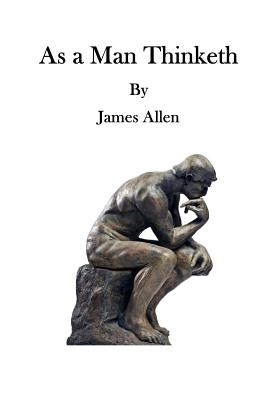 """essay on as a man thinketh In 1902 he wrote one of my favorite literary essays, called as a man thinketh, in  which he states, """"as a man thinks in his heart, so is he."""