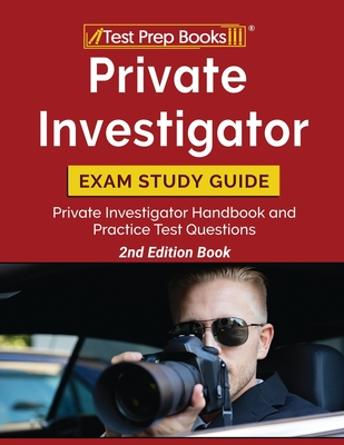 Private Investigator Exam Study Guide: Private Investigator Handbook and Practice Test Questions [2nd Edition Book] Cover Image