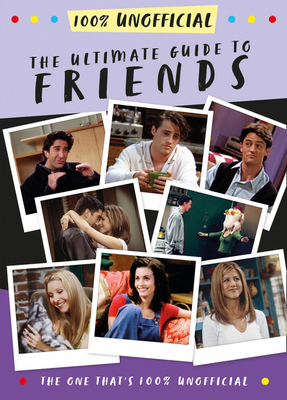 The Ultimate Guide to Friends (the One That's 100% Unofficial) Cover Image