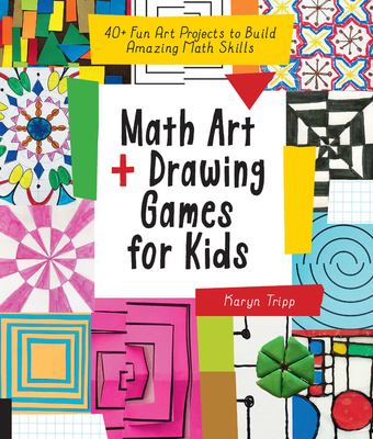Math Art and Drawing Games for Kids: 40+ Fun Art Projects to Build Amazing Math Skills Cover Image