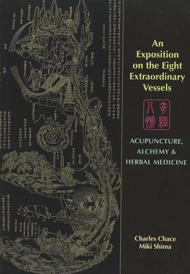 An Exposition on the Eight Extraordinary Vessels: Acupuncture, Alchemy, and Herbal Medicine Cover Image