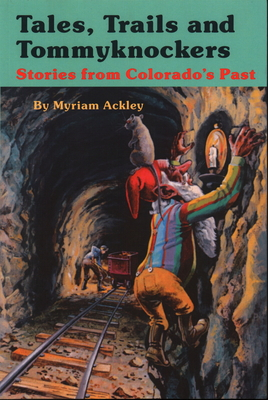 Tales, Trails, and Tommyknockers: Stories from Colorado's Past Cover Image